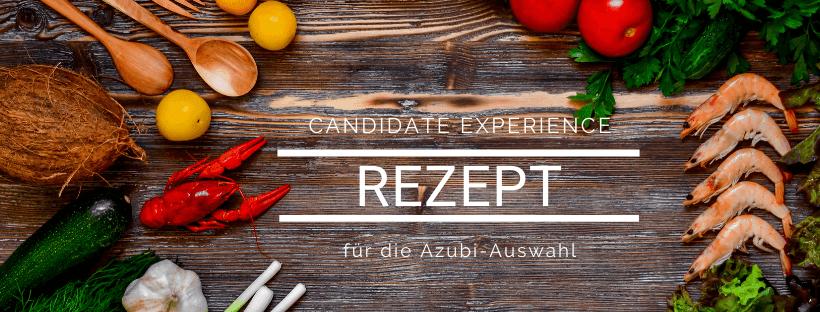 Candidate Experience Rezept für die Azubi-Auswahl
